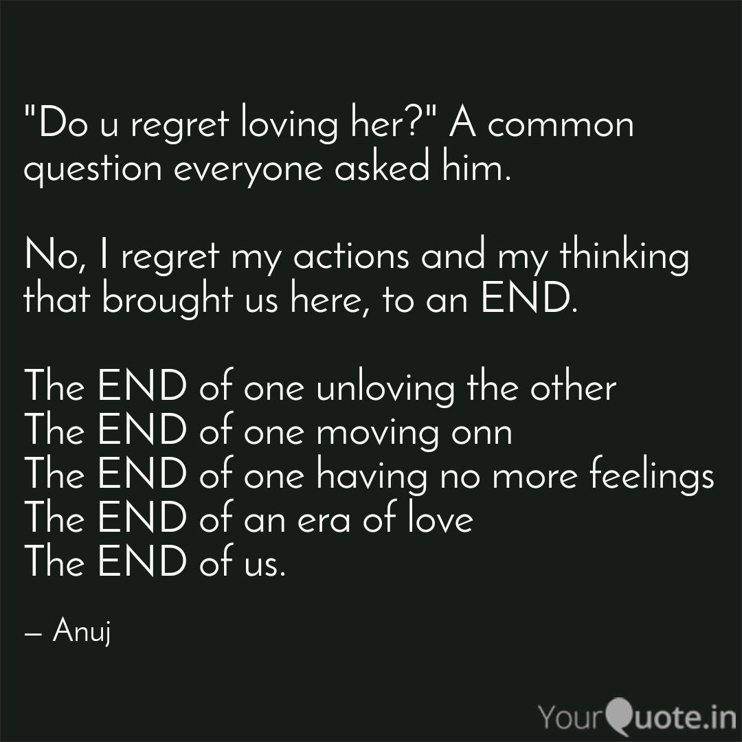 Do u regret loving her?\