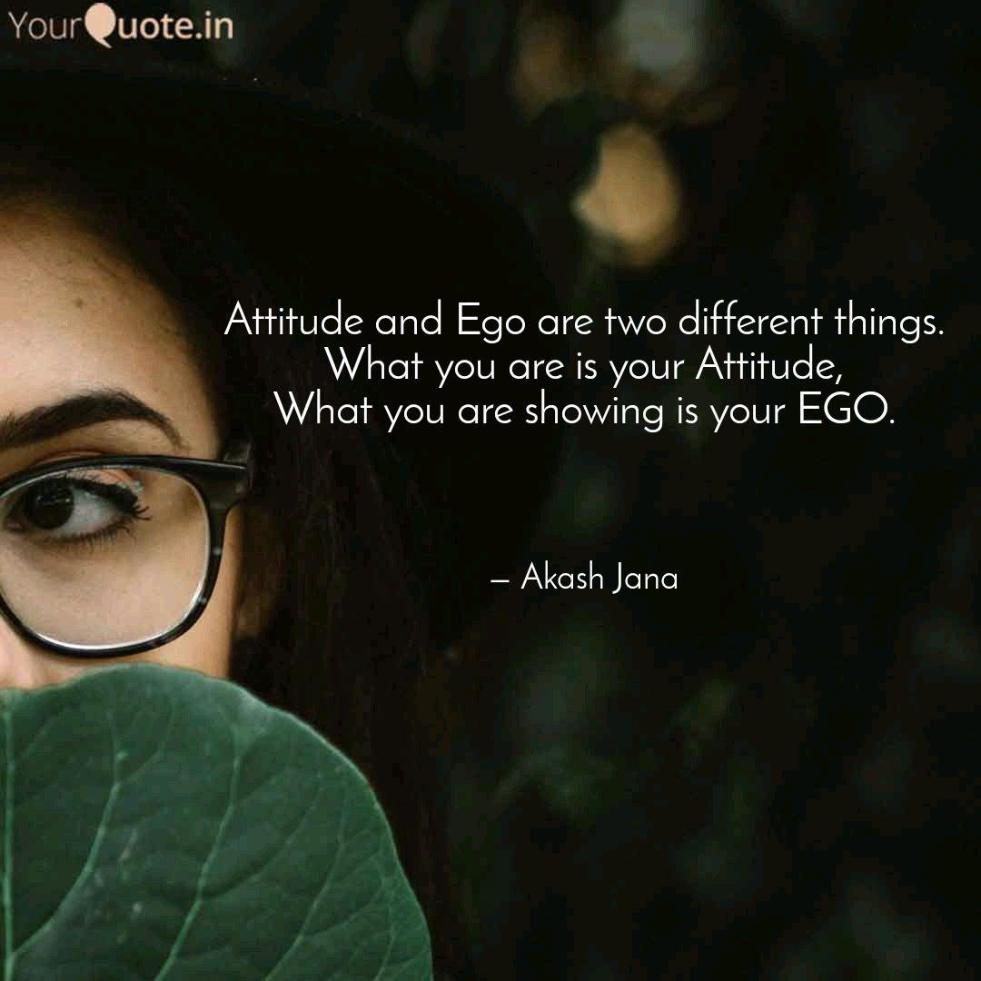 Attitude And Ego Are Two Quotes Writings By Akash Jana Yourquote