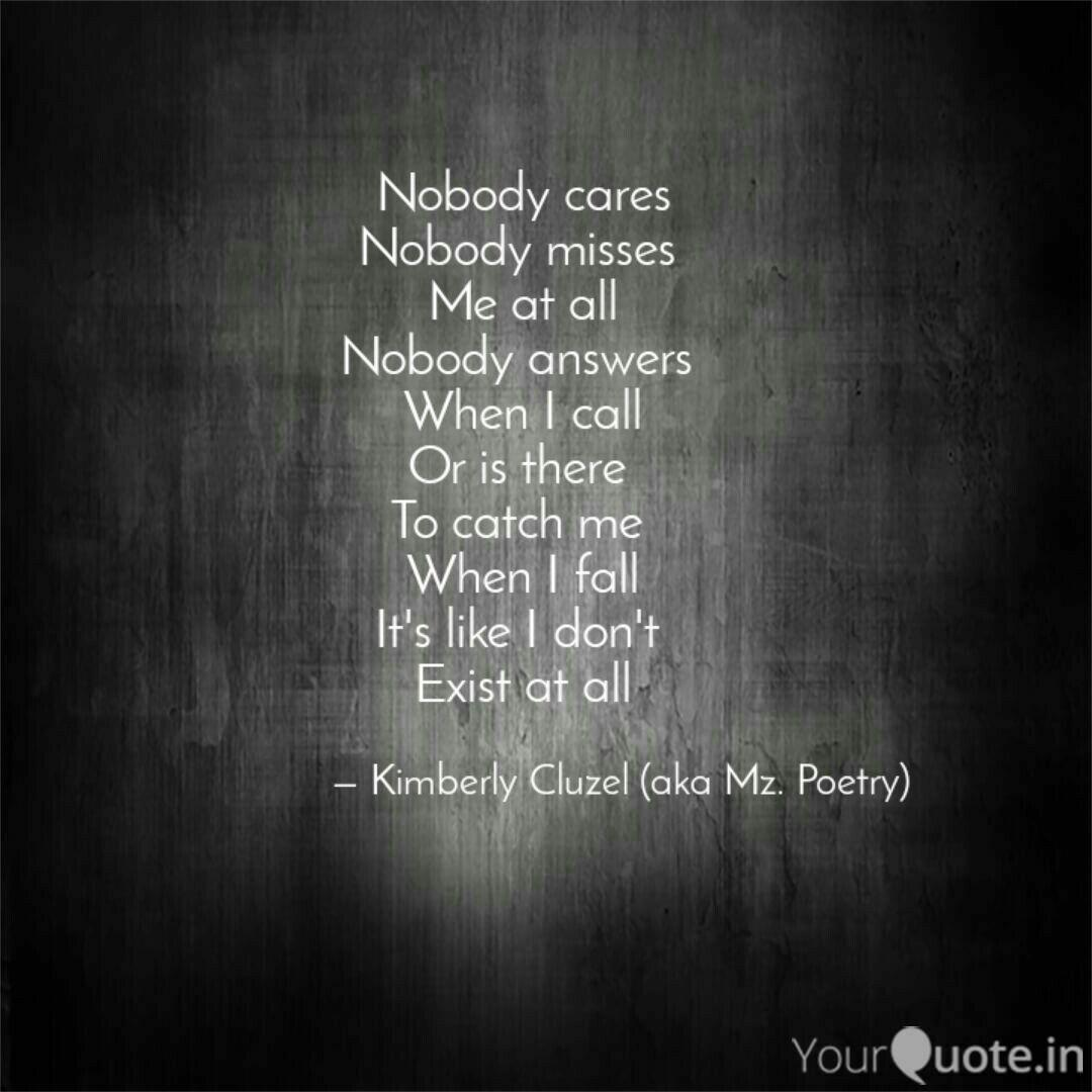 Nobody cares Nobody misse... | Quotes & Writings by Kimberly ...