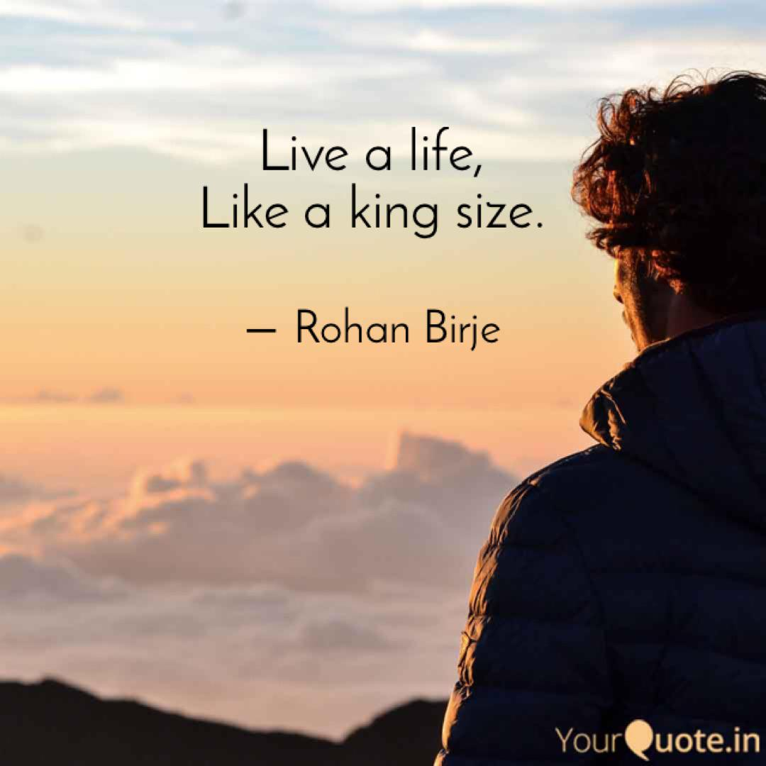 Live a life, Like a king   Quotes & Writings by Rohan Birje