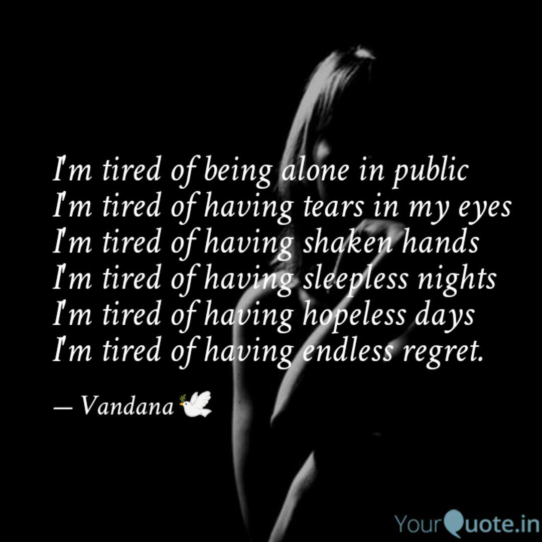 I\'m tired of being alone ... | Quotes & Writings by vandana ...