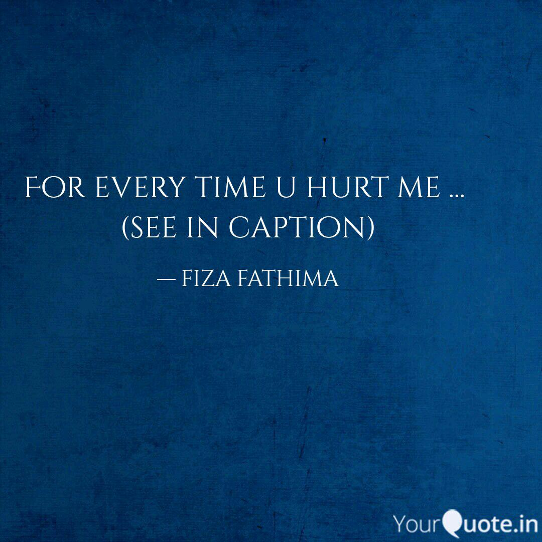 for every time u hurt me quotes writings by fiza fathima