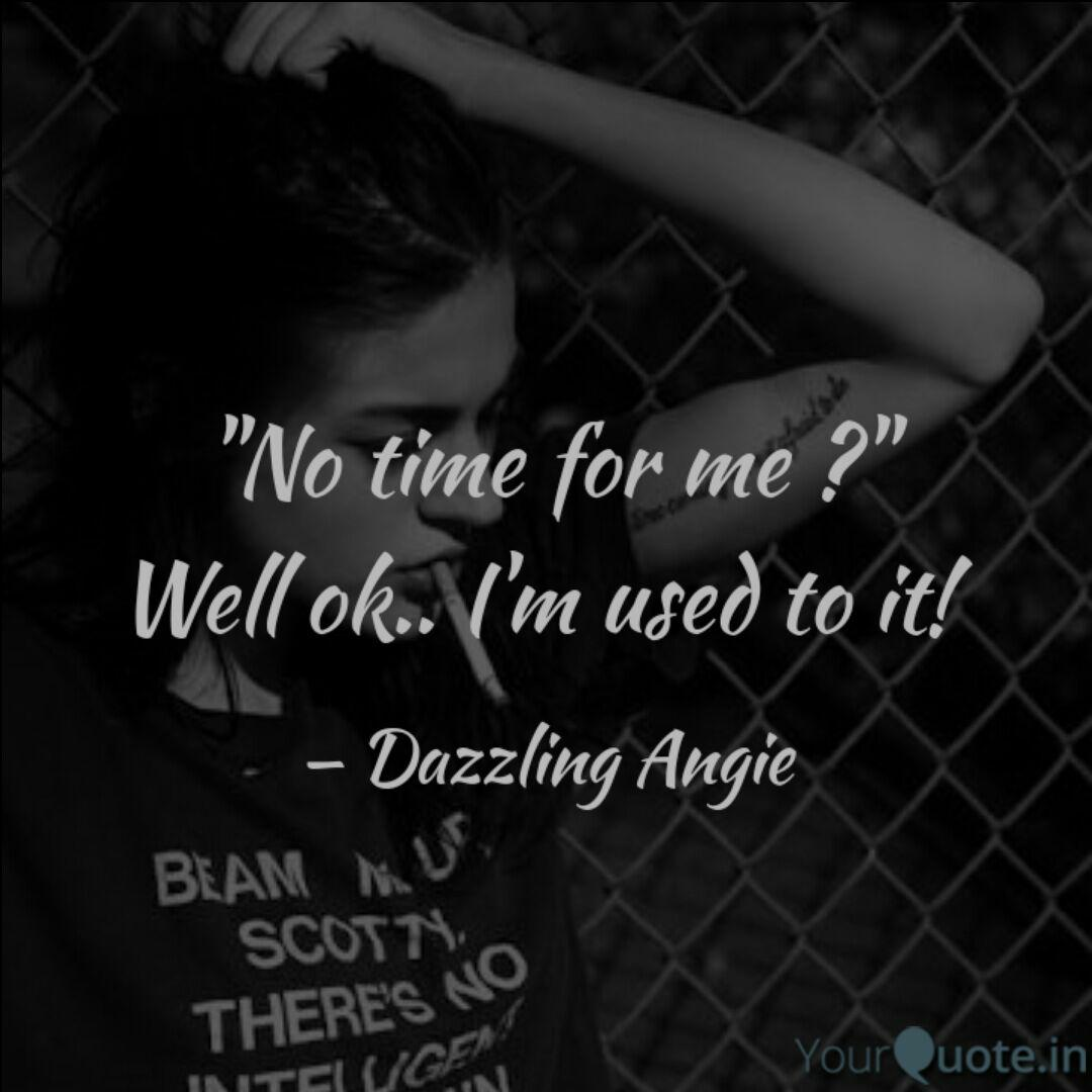 No Time For Me Well O Quotes Writings By Angie Hussain Yourquote