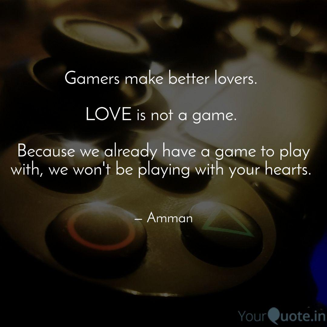 gamers make better lovers quotes writings by amman soomro
