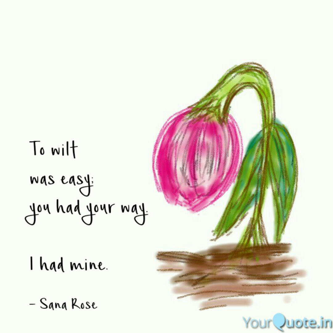 to wilt was easy you had quotes writings by sana rose