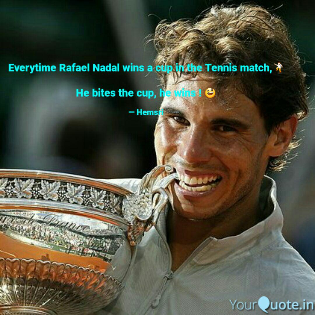 Everytime Rafael Nadal Wi Quotes Writings By Hema Srinivasan Yourquote