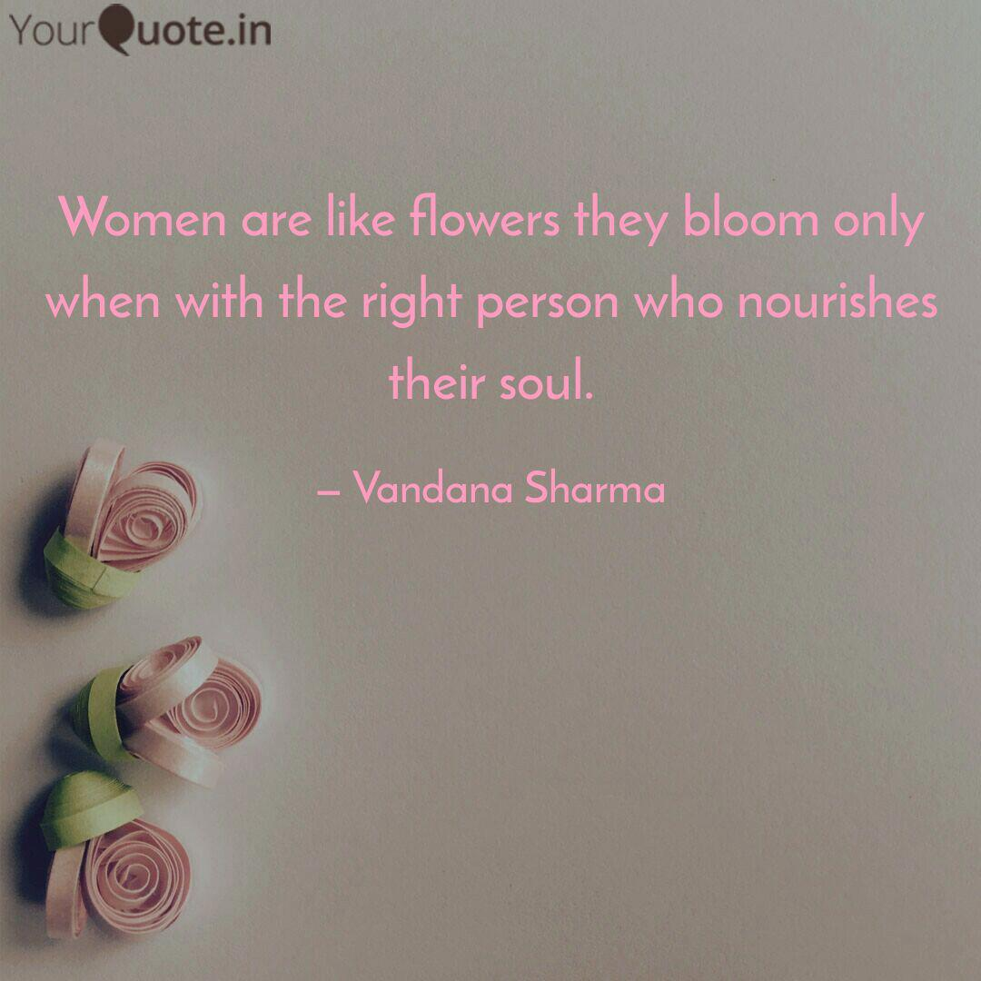 women are like flowers th quotes writings by vandana sharma