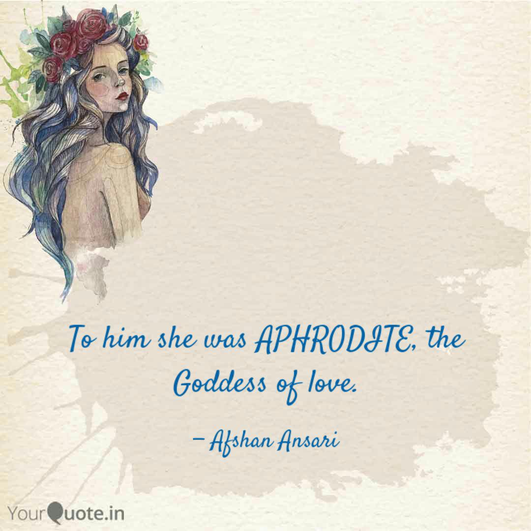To Him She Was Aphrodite Quotes Writings By Afshan