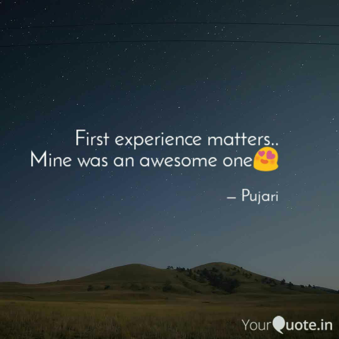 first experience matters quotes writings by pooja patel