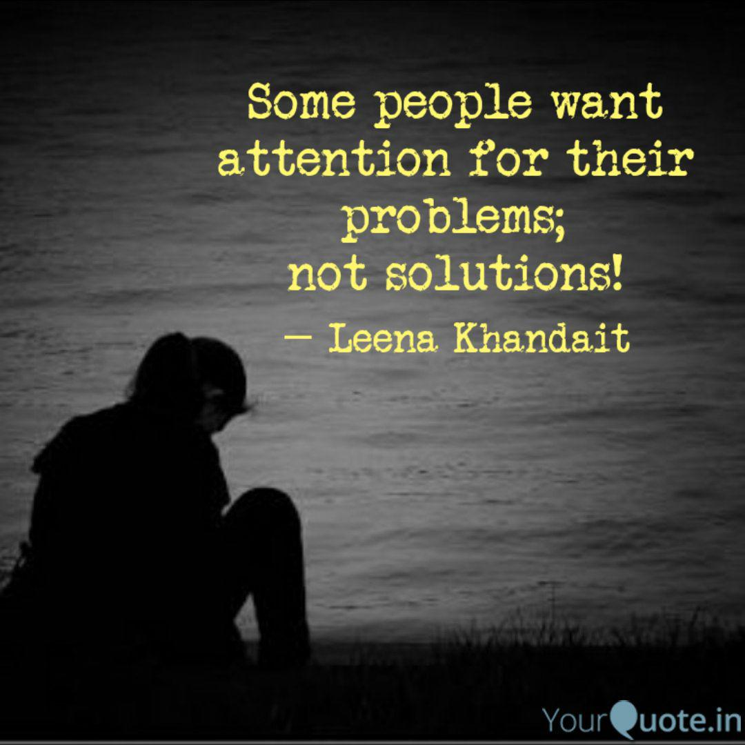 Some people want attentio... | Quotes & Writings by Leena ...