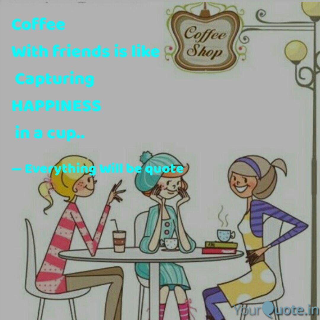 coffee friends is l quotes writings by mariya noorani