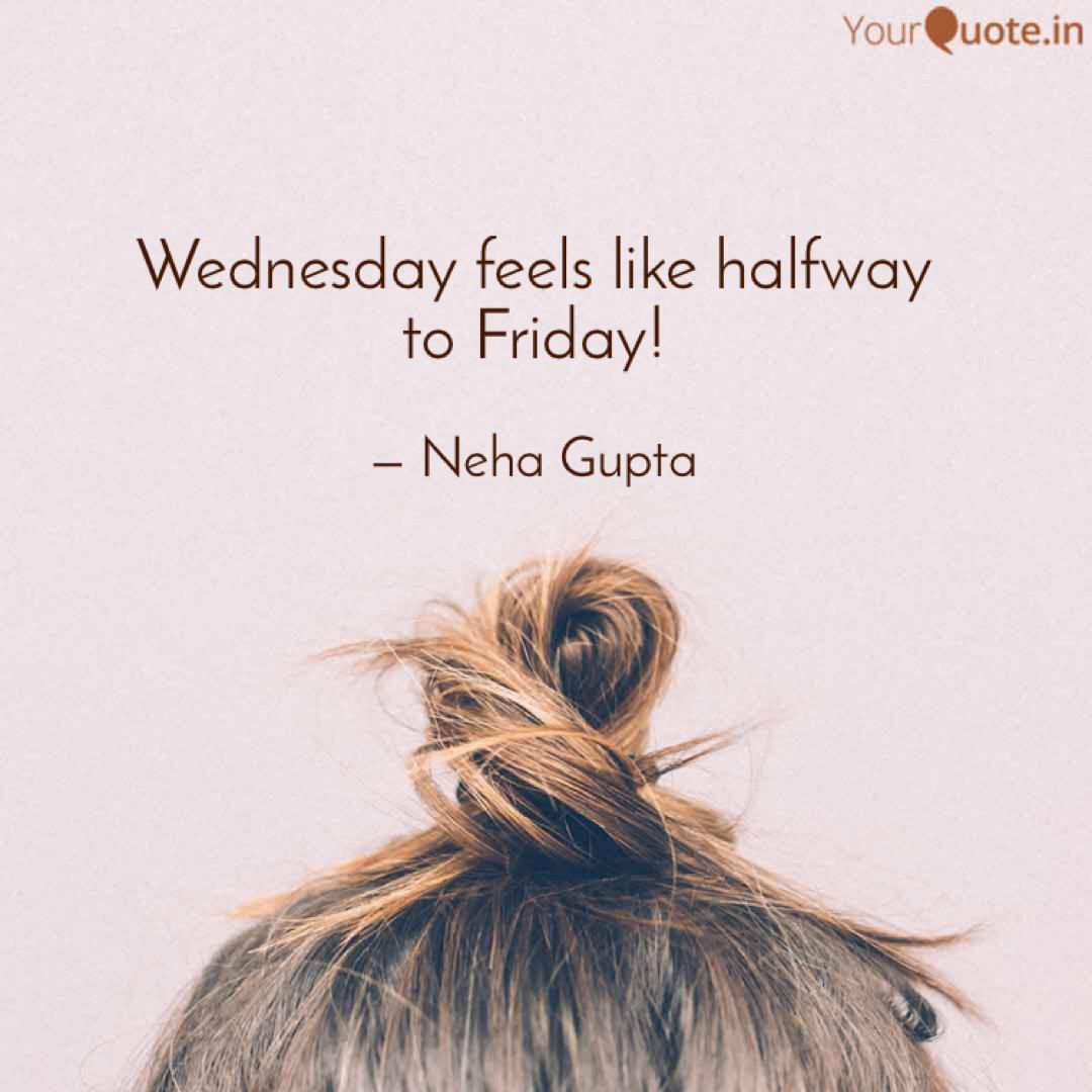 Wednesday feels like half... | Quotes & Writings by Neha Gupta ...