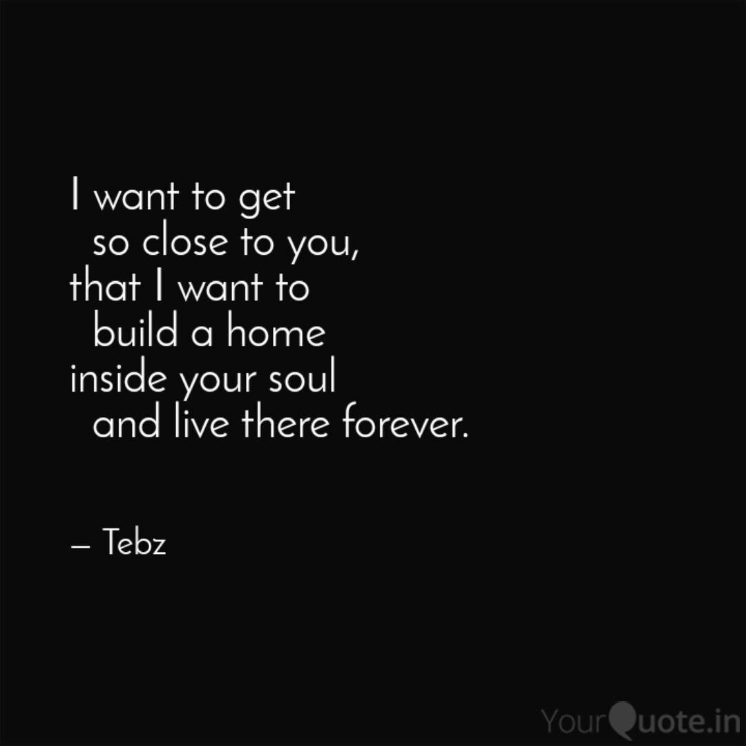 I want to get so close ...   Quotes & Writings by Teboihi Tebz ...