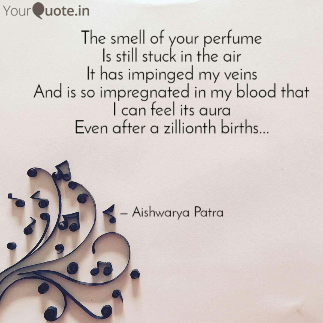The Smell Of Your Perfume Quotes Writings By Aishwarya Patra Yourquote