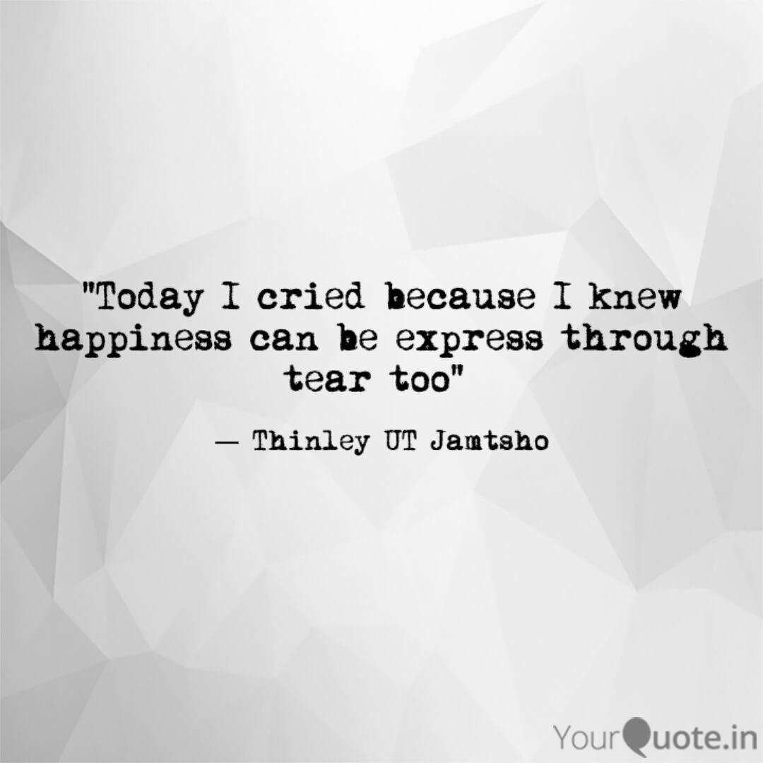 Today I cried because I   Quotes & Writings by Thinley UT