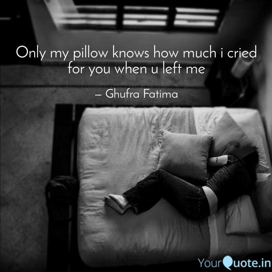 Only My Pillow Knows How Quotes Writings By Ghufra Fatima