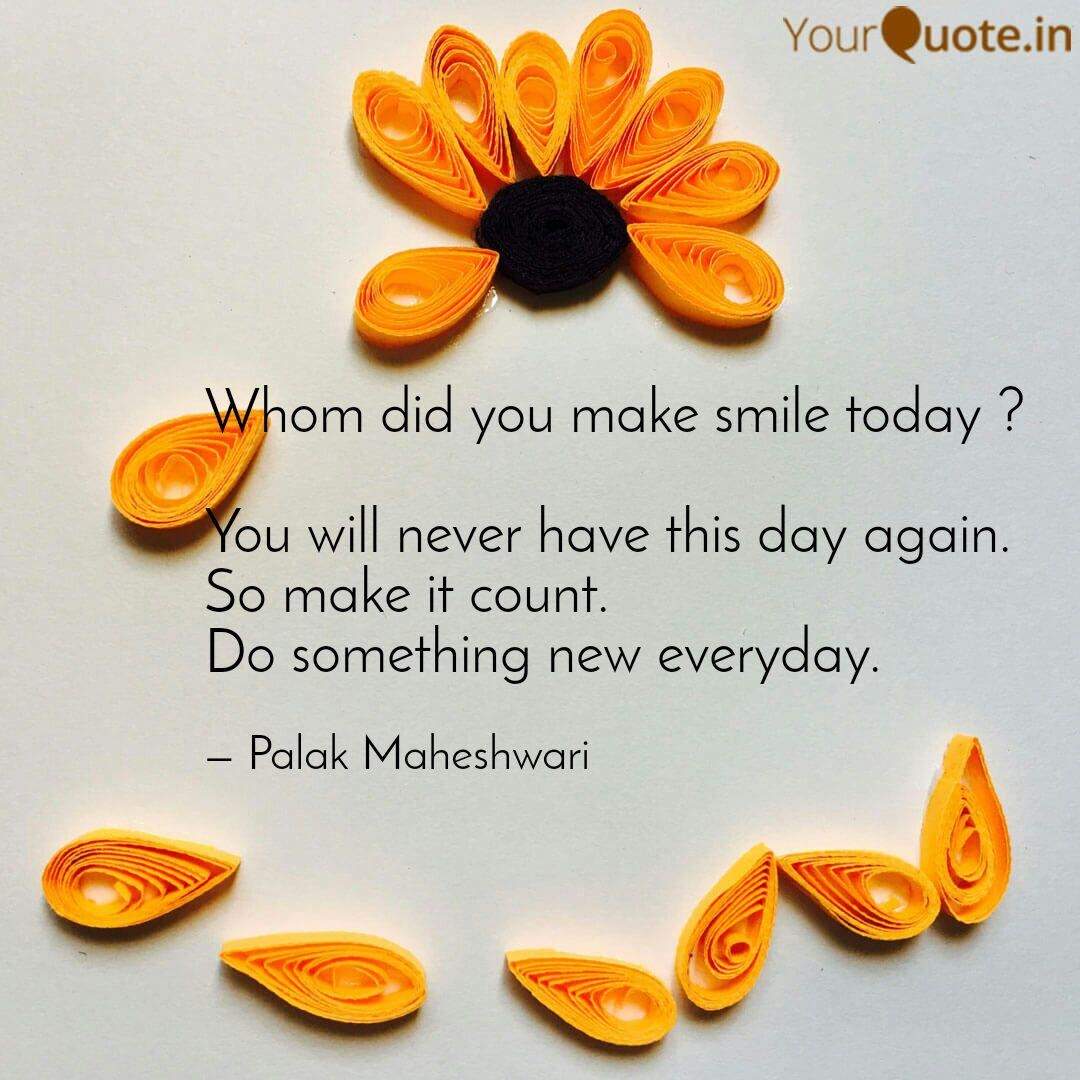 Whom did you make smile t  Quotes & Writings by Palak