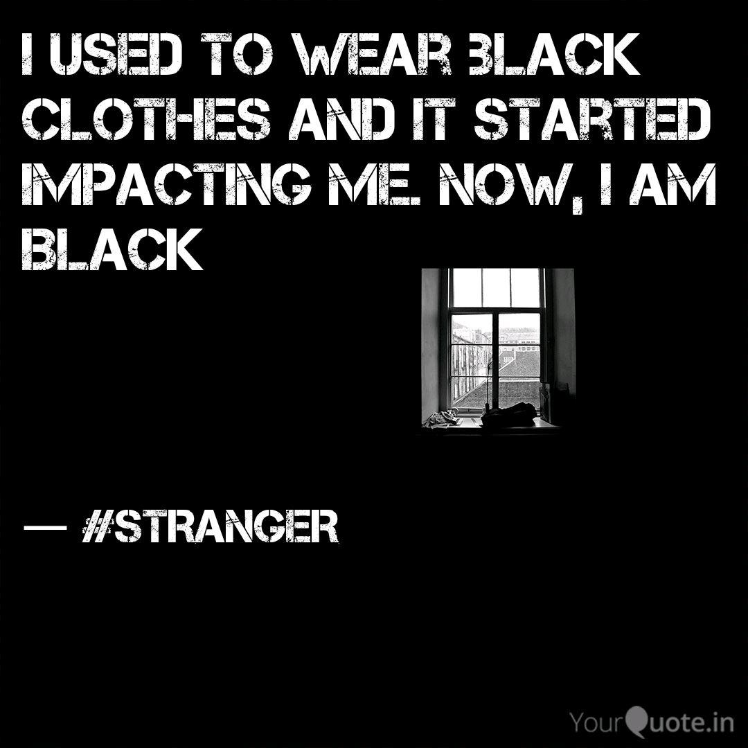 I Used To Wear Black Clot Quotes Writings By Gaurav Varwad