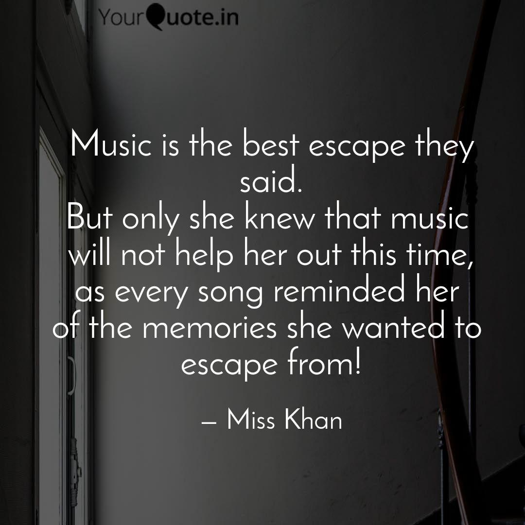 Music Is The Best Escape Quotes Writings By Uzra Ismat Yourquote