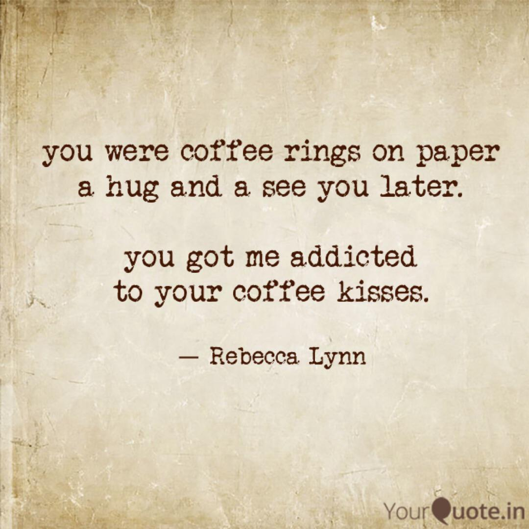 You Were Coffee Rings On Quotes Writings By Rebecca Helsley Yourquote