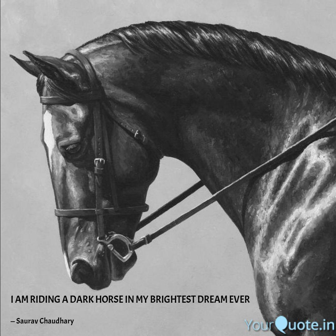 I Am Riding A Dark Horse Quotes Writings By Saurav Chaudhary Yourquote