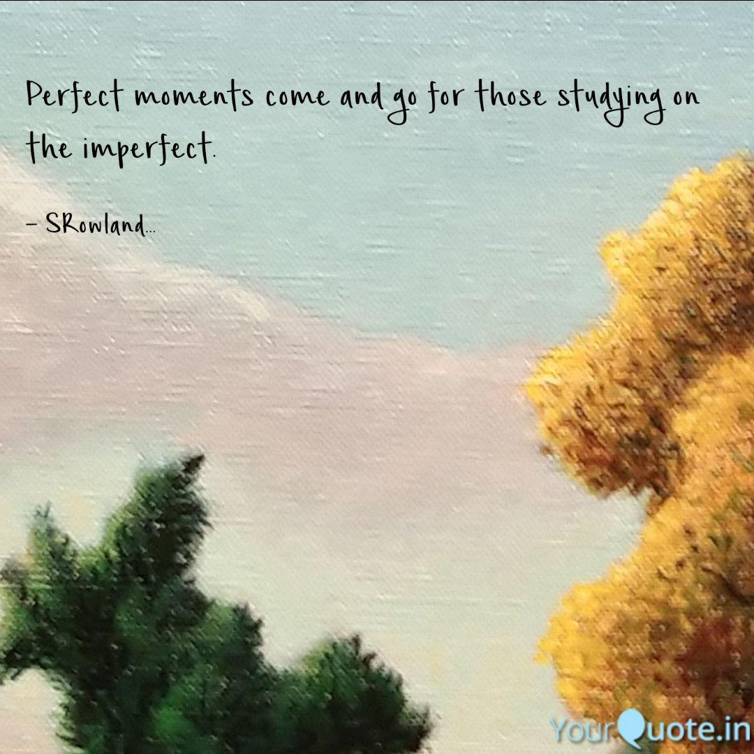 perfect moments come and quotes writings by edward rowland