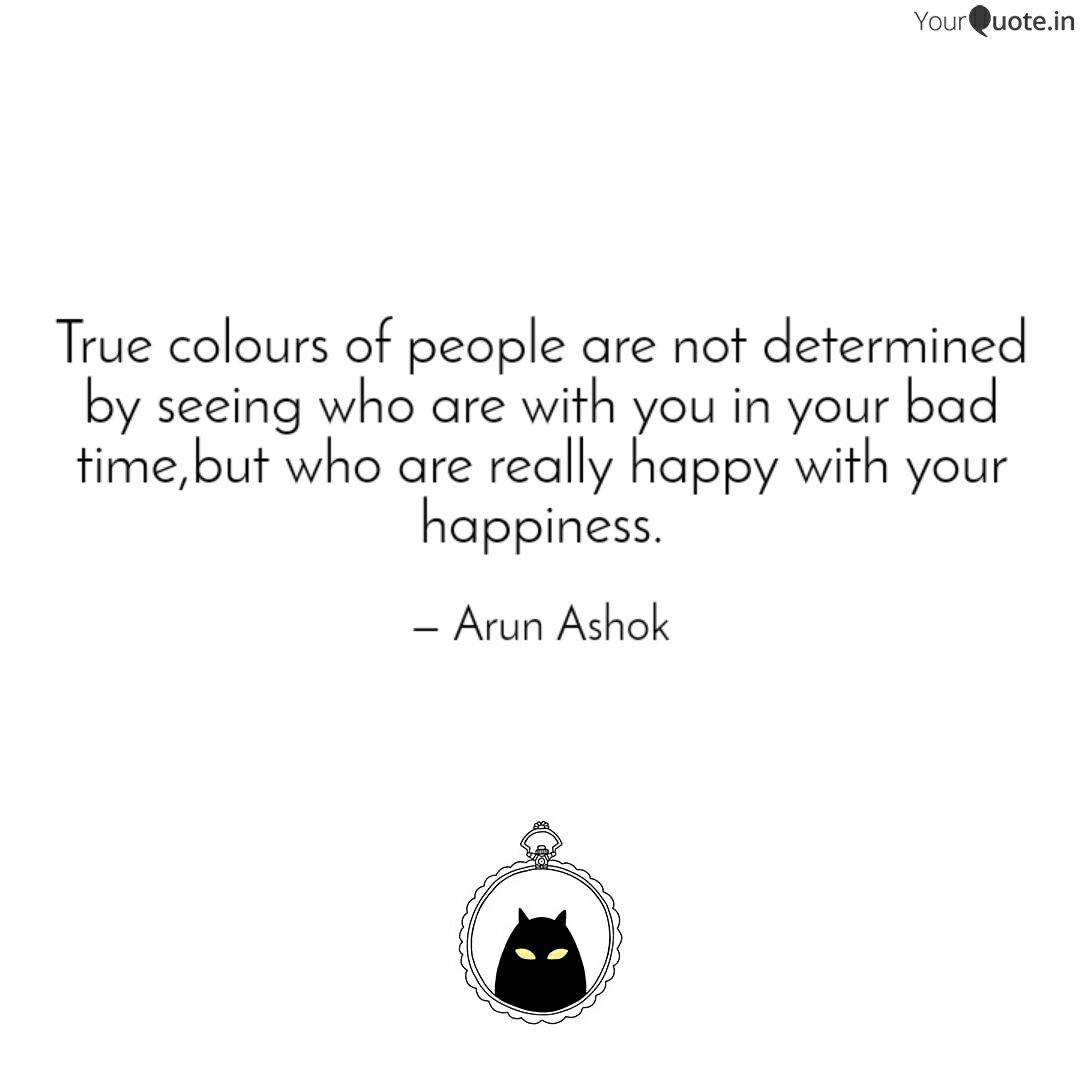 True colours of people ar... | Quotes & Writings by Arun ...