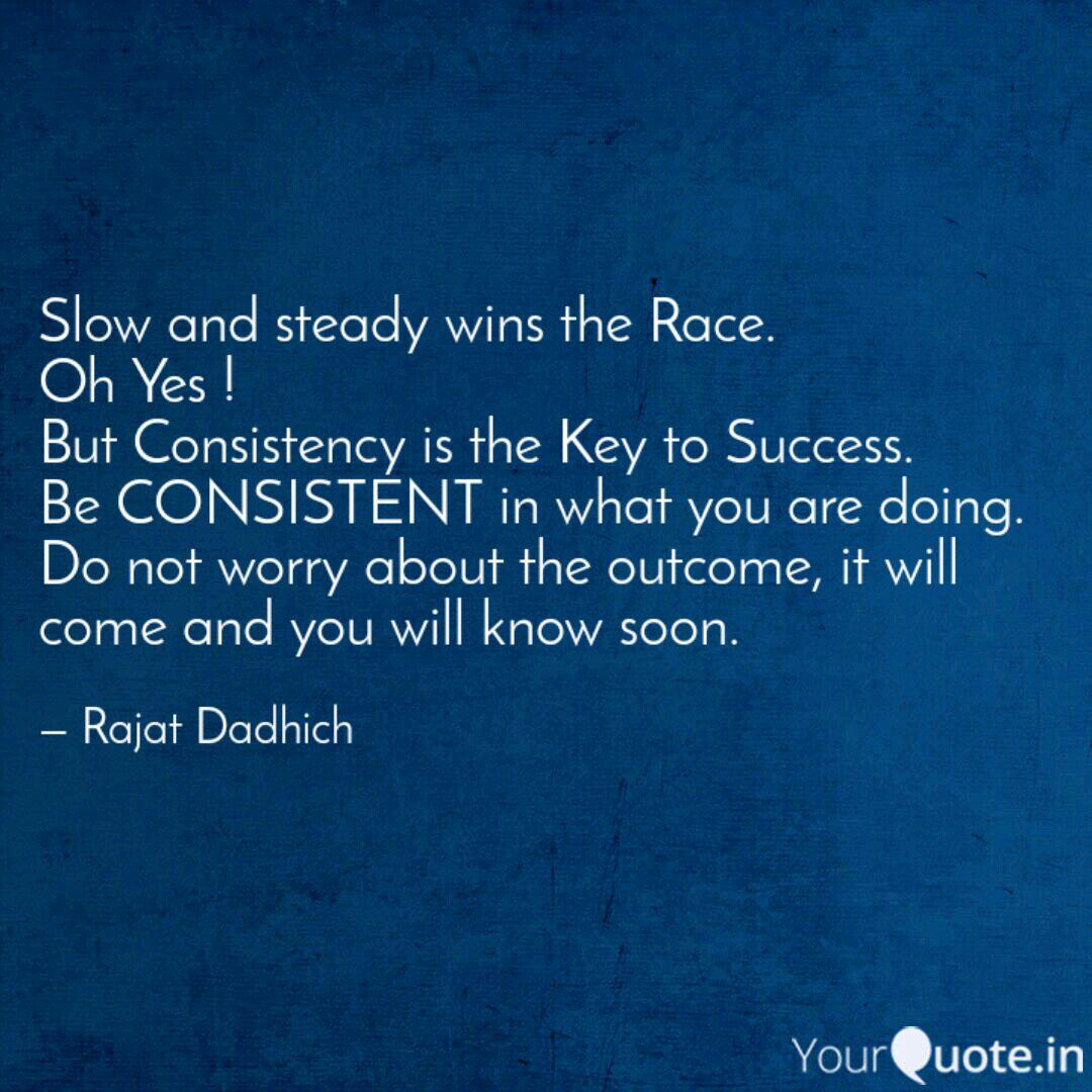 Slow And Steady Wins The Quotes Writings By Rajat Dadhich Yourquote