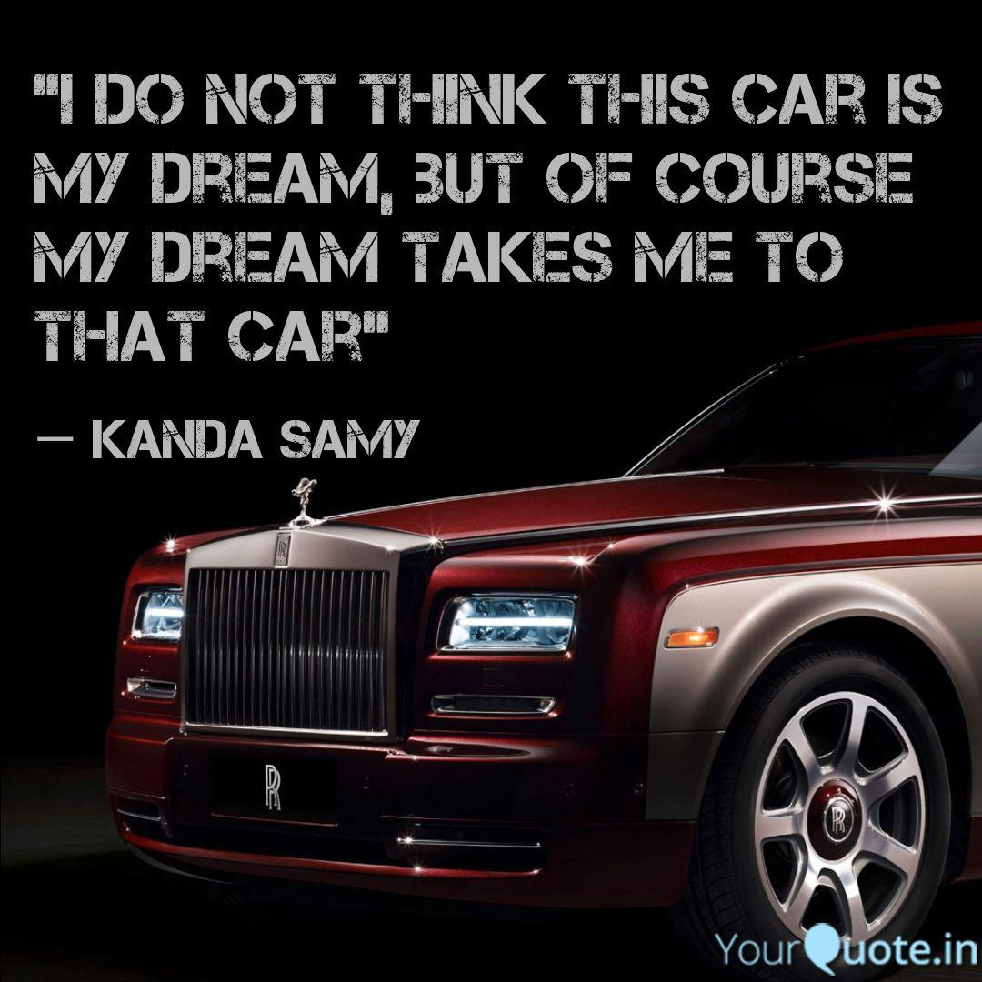 I Do Not Think This Car Quotes Writings By Gaiety Tamilan Yourquote