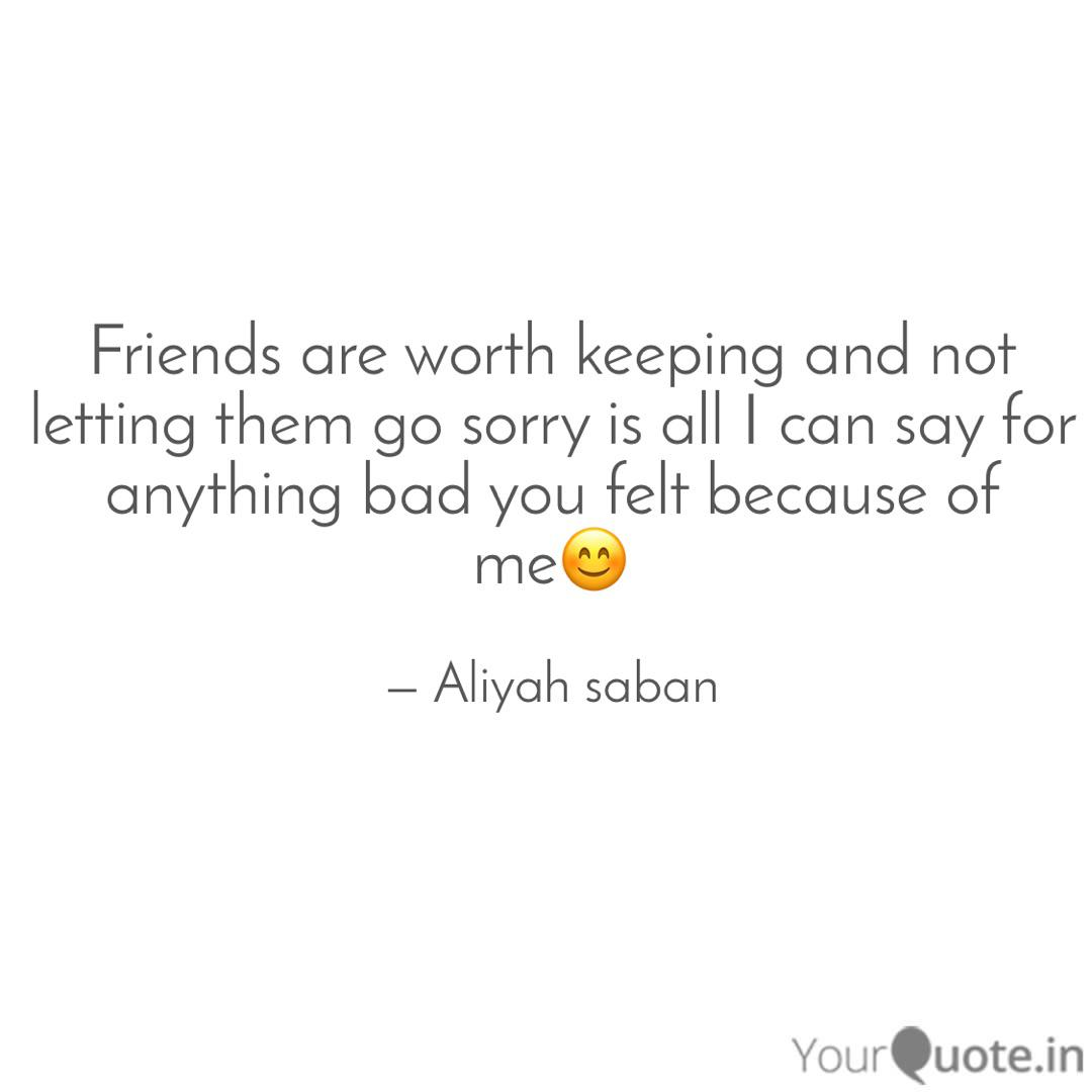 friends are worth keeping quotes writings by aliyah saban