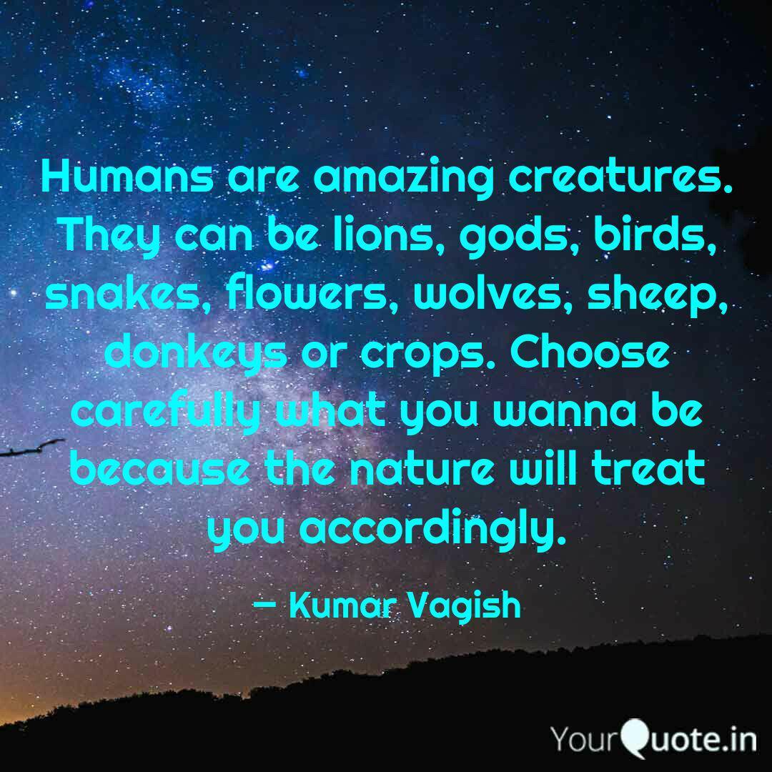Humans are amazing creatu  Quotes & Writings by Kumar Vagish