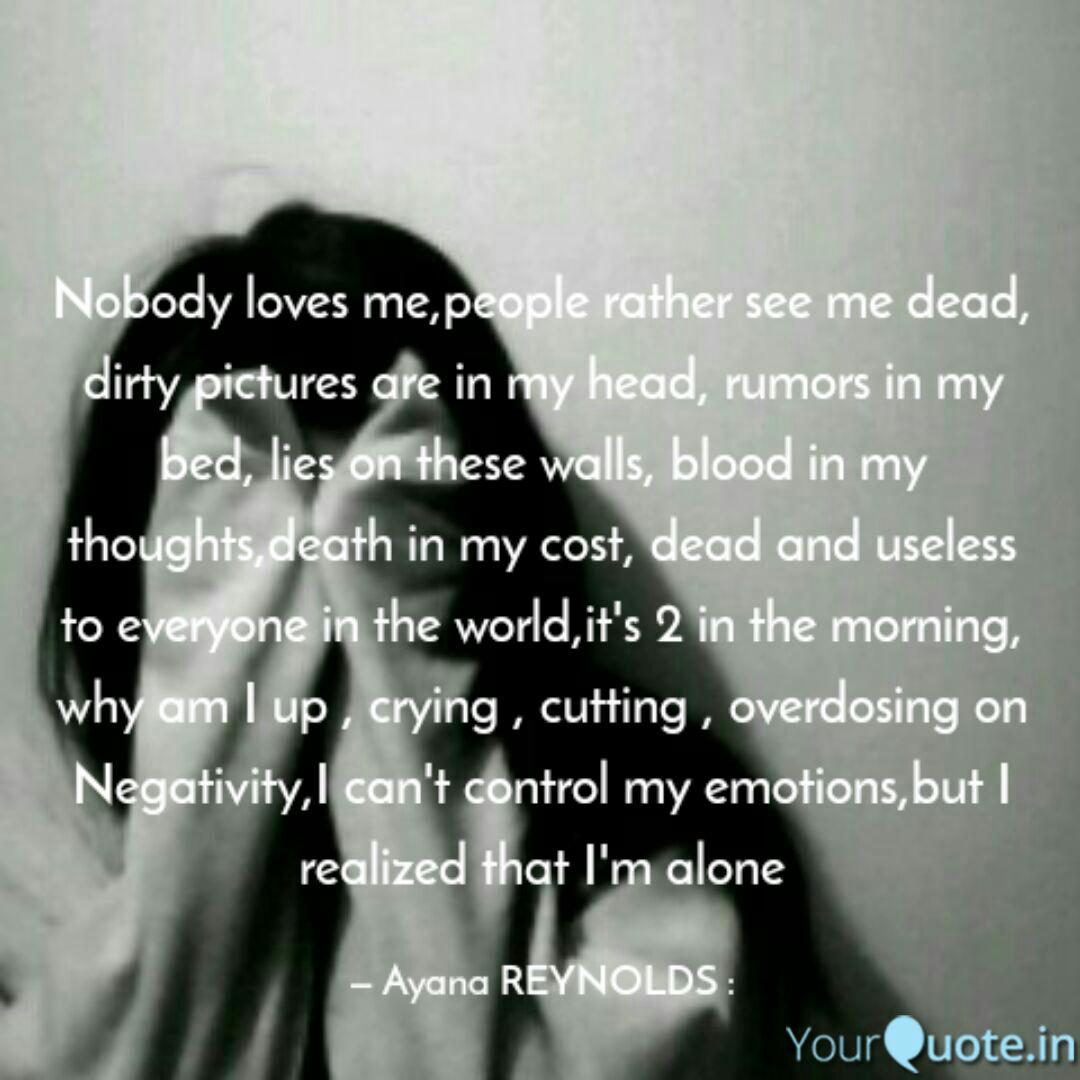Nobody loves me,people ra  Quotes & Writings by Ayana REYNOLDS