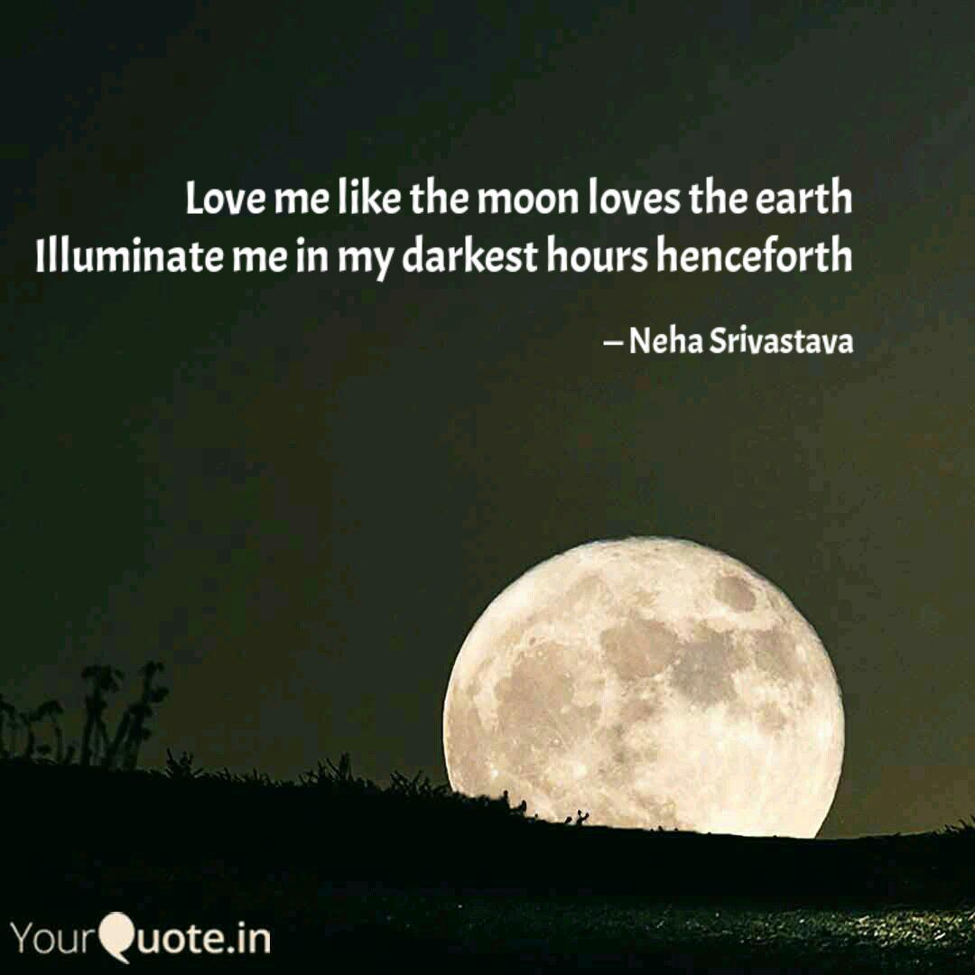 Love me like the moon lov  Quotes & Writings by Neha Srivastav