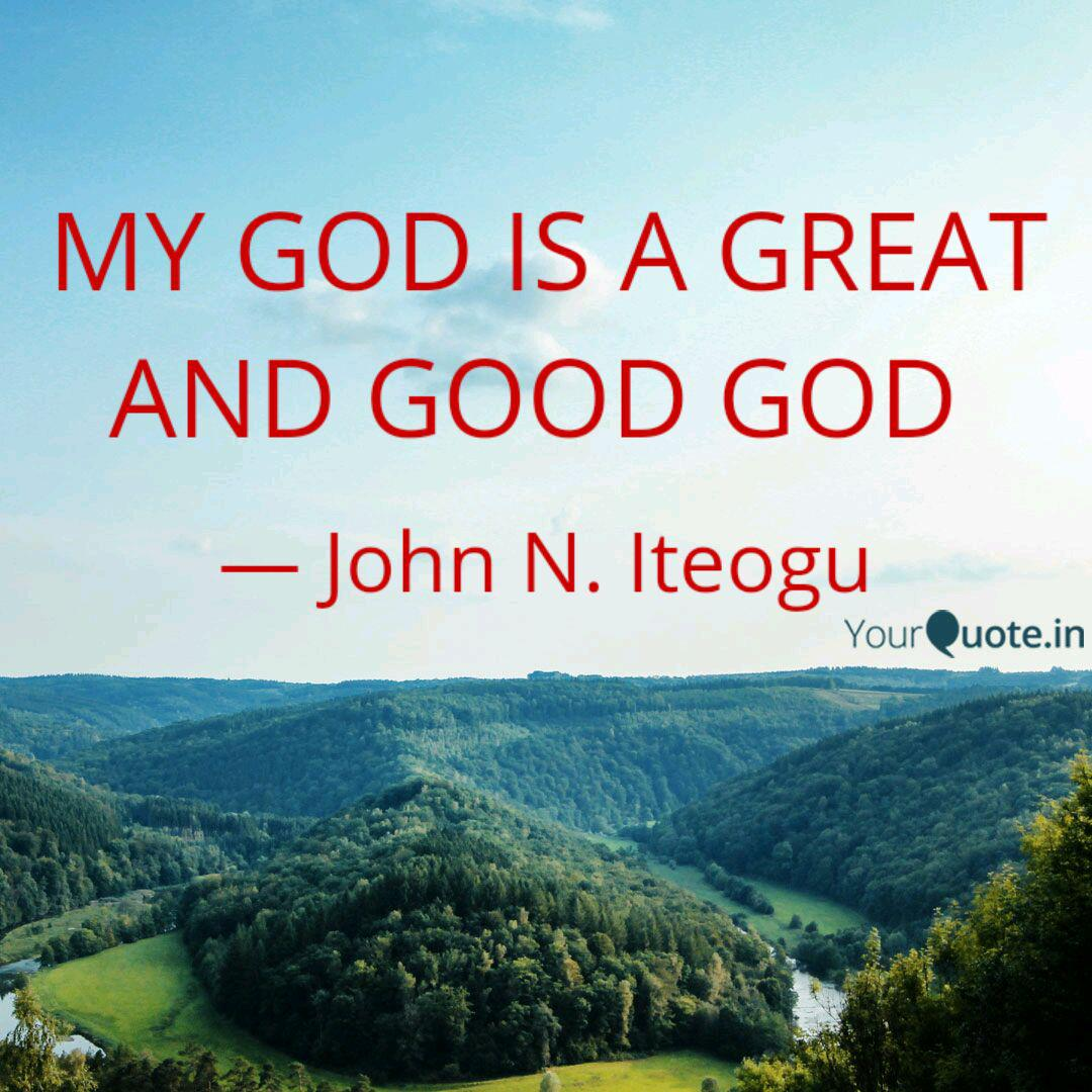 MY GOD IS A GREAT AND GOO... | Quotes & Writings by John N ...