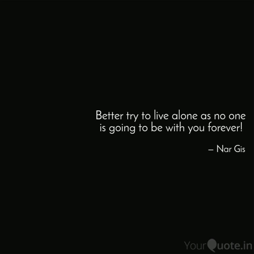 Better Try To Live Alone Quotes Writings By Nar Gis Yourquote
