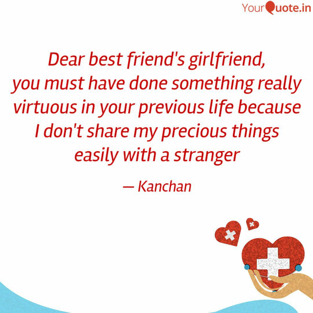 Dear best friend\'s girlfr... | Quotes & Writings by Kanchan ...
