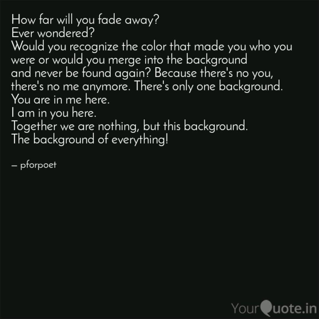 How far will you fade awa  Quotes & Writings by Pallavi