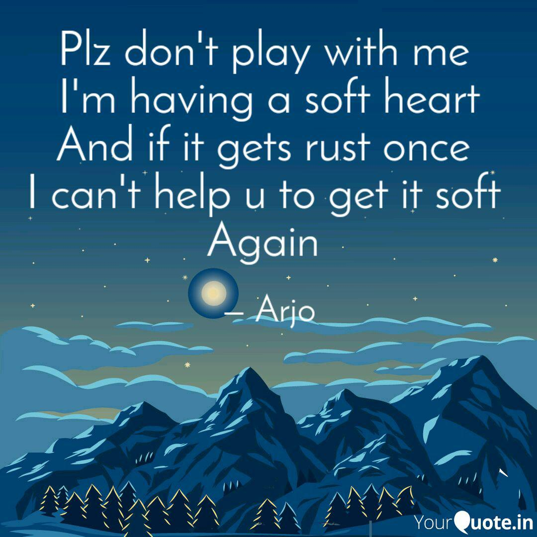 Plz Don T Play With Me I Quotes Writings By Arghaa Mandal