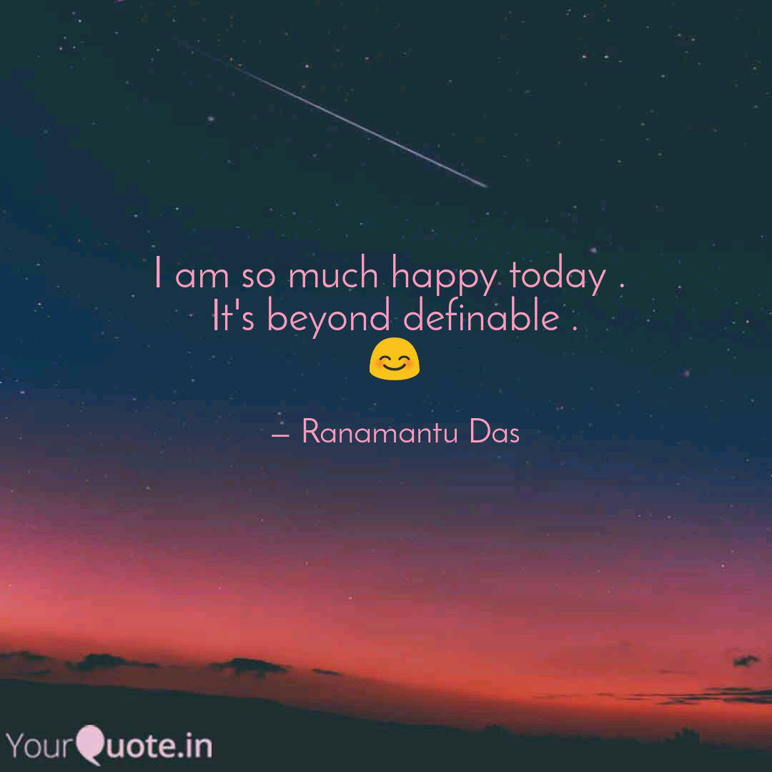 I am so much happy today   Quotes & Writings by Ranamantu Das