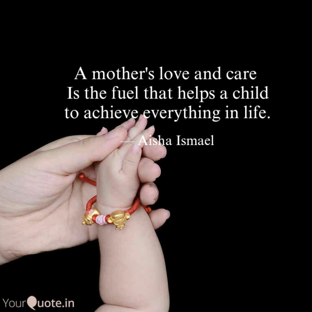 A Mother S Love And Care Quotes Writings By Aisha Ismael Yourquote