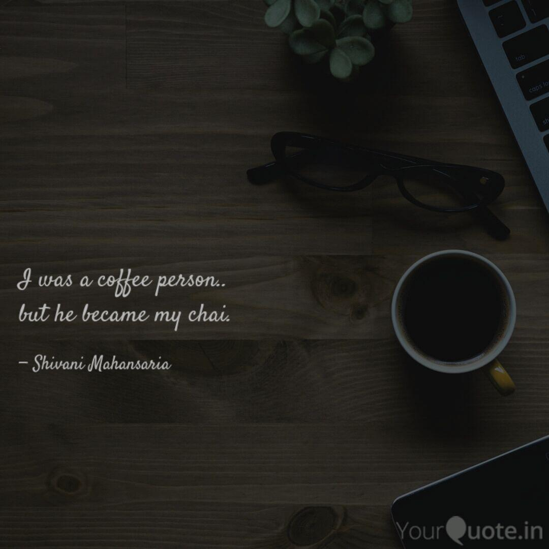 i was a coffee person b quotes writings by shivani