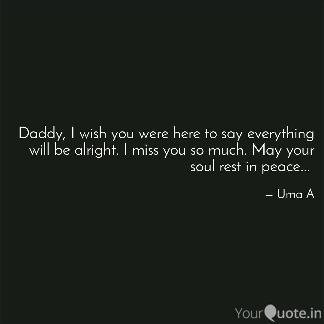 Daddy, I wish you were he...   Quotes & Writings by Uma A ...
