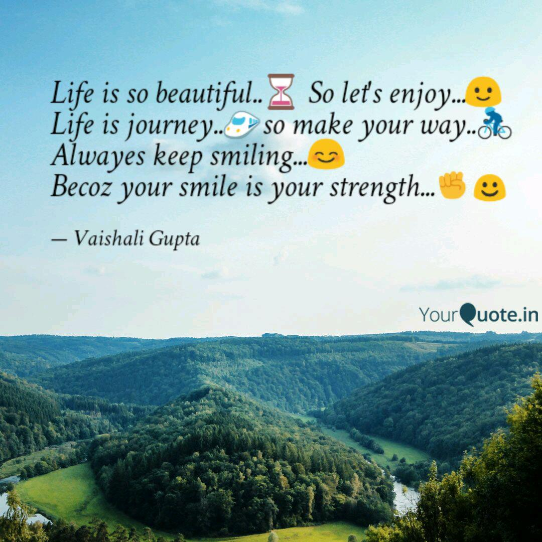 Life Is So Beautiful S Quotes Writings By Vaishali Gupta Yourquote