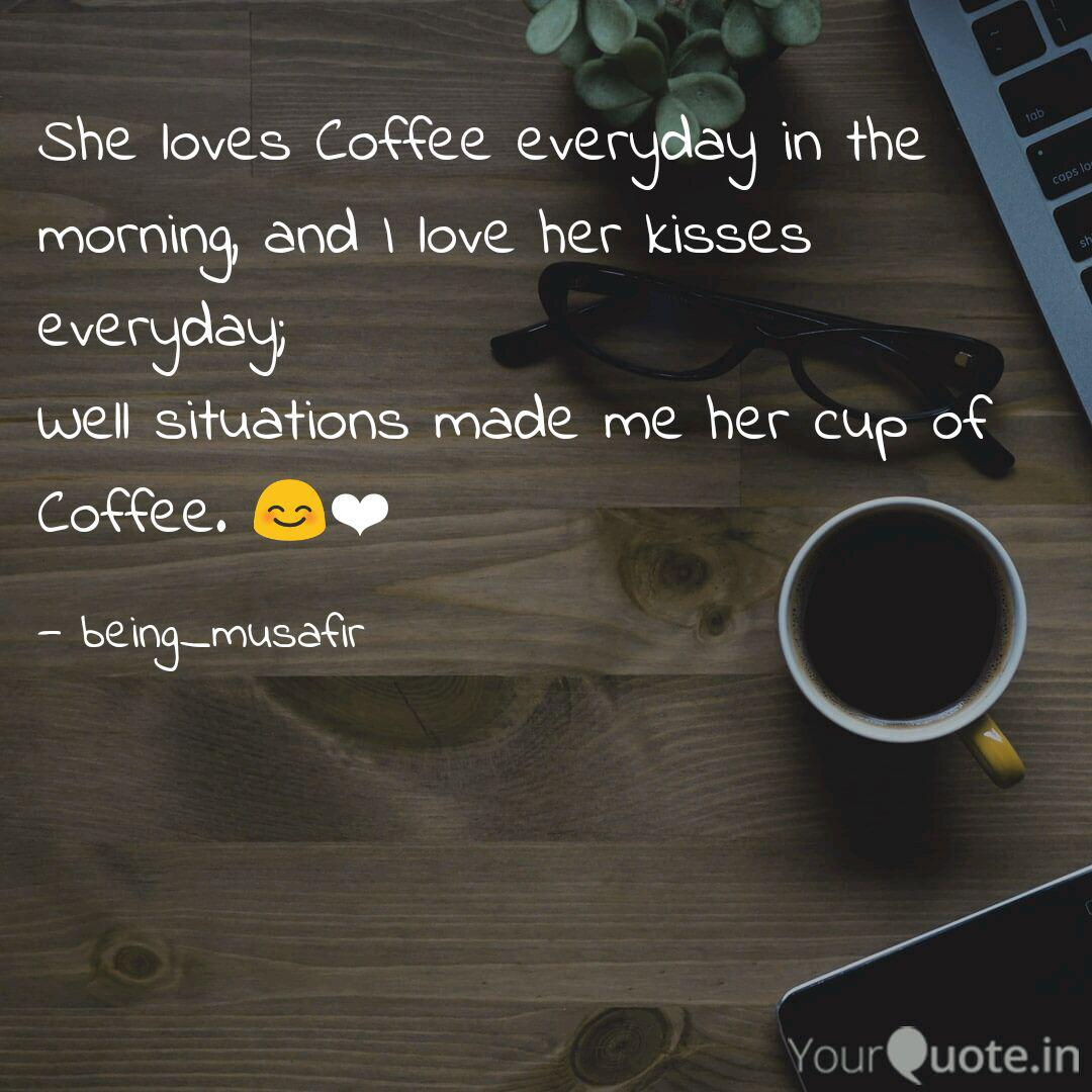 She Loves Coffee Everyday Quotes Writings By Akhil Gurjar Yourquote