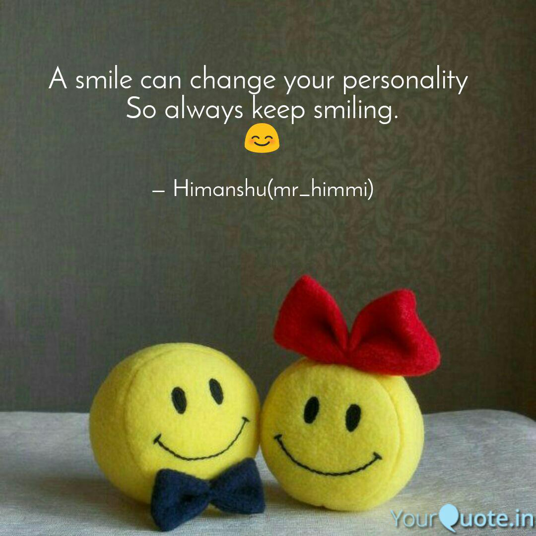 A Smile Can Change Your P Quotes Writings By Himanshu Jaiswal Yourquote