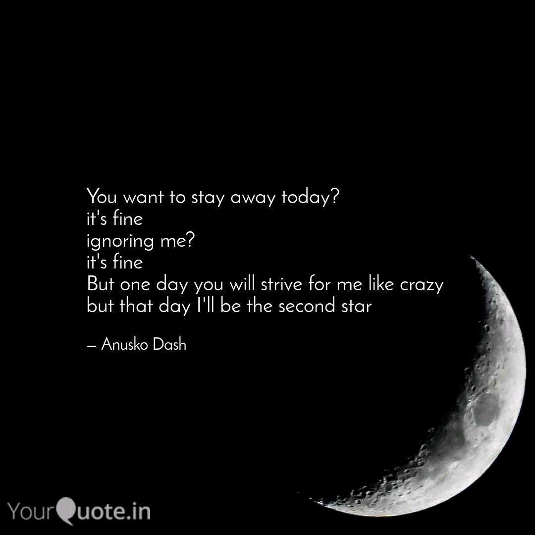 You Want To Stay Away Tod Quotes Writings By Anusko Dash Yourquote
