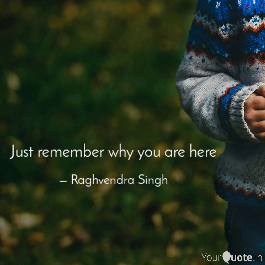 Just remember why you are... | Quotes & Writings by Raghvendra Singh |  YourQuote