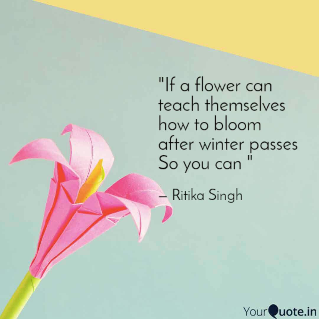 if a flower can teach t quotes writings by ritika singh