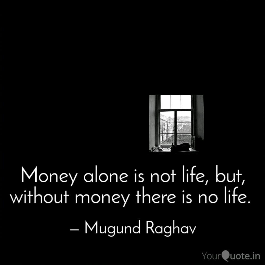 Money Alone Is Not Life Quotes Writings By Ragavan Muthukannu Yourquote