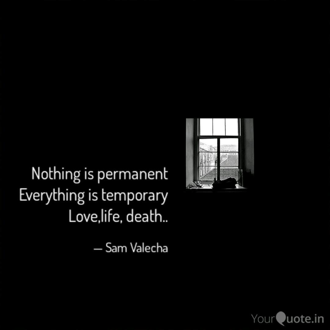 Nothing Is Permanent Everything Is Temporary Quotes